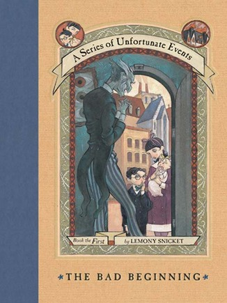 A series of Unfortunate Events: The Bad  Beginning by Lemony Snicket